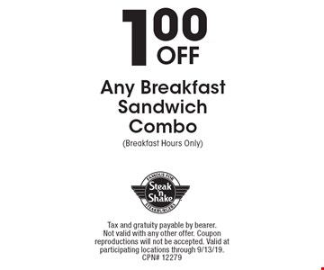 1.00 Off Any Breakfast Sandwich Combo (Breakfast Hours Only). Tax and gratuity payable by bearer. Not valid with any other offer. Coupon reproductions will not be accepted. Valid at participating locations through 9/13/19. Cpn# 12279