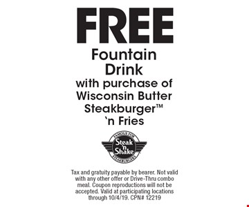 Free Fountain Drink with purchase of Wisconsin Butter Steakburger 'n Fries. Tax and gratuity payable by bearer. Not valid with any other offer or Drive-Thru combo meal. Coupon reproductions will not be accepted. Valid at participating locations through 10/4/19. CPN# 12219