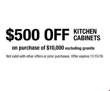 $500 OFF KITCHEN CABINETS on purchase of $10,000 excluding granite. Not valid with other offers or prior purchases. Offer expires 11/15/19.