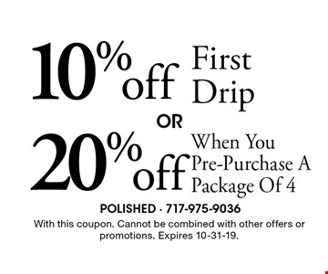 10%off First Drip. 20%off When You Pre-Purchase A Package Of 4. . With this coupon. Cannot be combined with other offers or promotions. Expires 10-31-19.