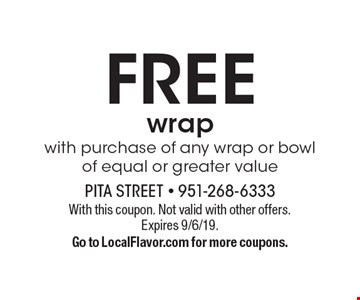 FREE wrapwith purchase of any wrap or bowl of equal or greater value. With this coupon. Not valid with other offers.Expires 9/6/19.Go to LocalFlavor.com for more coupons.