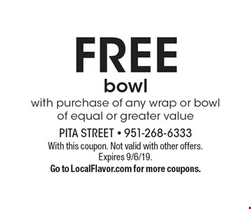 FREE bowlwith purchase of any wrap or bowl of equal or greater value. With this coupon. Not valid with other offers.Expires 9/6/19.Go to LocalFlavor.com for more coupons.