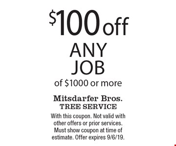 $100 off any job of $1000 or more. With this coupon. Not valid with other offers or prior services. Must show coupon at time of estimate. Offer expires 9/6/19.