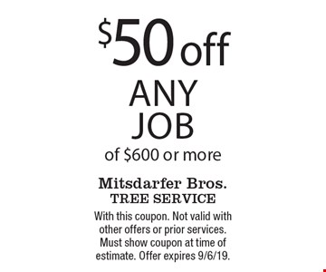 $50 off any job of $600 or more. With this coupon. Not valid with other offers or prior services. Must show coupon at time of estimate. Offer expires 9/6/19.