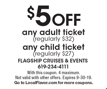 $5 Off any adult ticket (regularly $32) any child ticket (regularly $27). With this coupon. 4 maximum. Not valid with other offers. Expires 9-30-19.Go to LocalFlavor.com for more coupons.