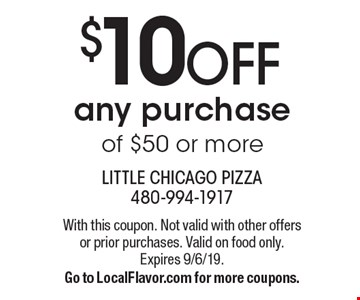 $10 OFF any purchase of $50 or more. With this coupon. Not valid with other offers or prior purchases. Valid on food only. Expires 9/6/19. Go to LocalFlavor.com for more coupons.