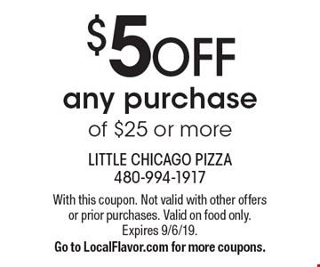 $5 OFF any purchase of $25 or more. With this coupon. Not valid with other offers or prior purchases. Valid on food only. Expires 9/6/19. Go to LocalFlavor.com for more coupons.