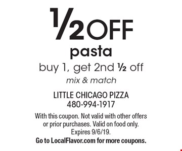 1/2 OFF pasta buy 1, get 2nd 1/2 off mix & match. With this coupon. Not valid with other offers or prior purchases. Valid on food only. Expires 9/6/19. Go to LocalFlavor.com for more coupons.