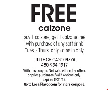 FREE calzone - buy 1 calzone, get 1 calzone free with purchase of any soft drink - Tues. - Thurs. only - dine in only. With this coupon. Not valid with other offers or prior purchases. Valid on food only. Expires 8/31/19. Go to LocalFlavor.com for more coupons.