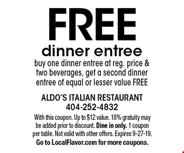 FREE dinner entree. Buy one dinner entree at reg. price & two beverages, get a second dinner entree of equal or lesser value FREE. With this coupon. Up to $12 value. 18% gratuity may be added prior to discount. Dine in only. 1 coupon per table. Not valid with other offers. Expires 9-27-19. Go to LocalFlavor.com for more coupons.