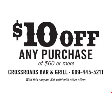 $10 off any purchase of $60 or more. With this coupon. Not valid with other offers.