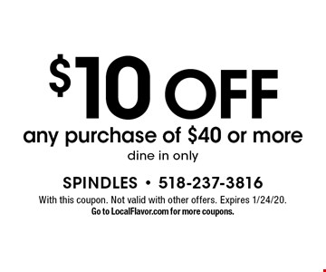 $10 OFF any purchase of $40 or more dine in only. With this coupon. Not valid with other offers. Expires 1/24/20. Go to LocalFlavor.com for more coupons.