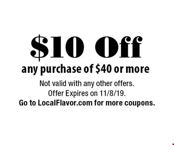 $10 Off any purchase of $40 or more. Not valid with any other offers. Offer Expires on 11/8/19. Go to LocalFlavor.com for more coupons.