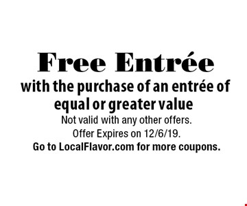 Free Entrée with the purchase of an entrée of equal or greater value. Not valid with any other offers. Offer Expires on 12/6/19. Go to LocalFlavor.com for more coupons.