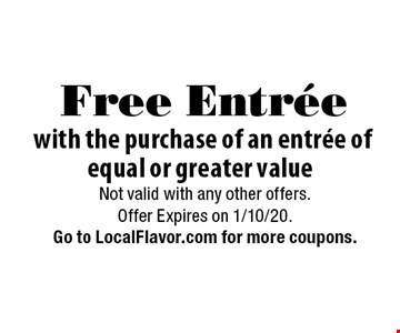 Free Entrée with the purchase of an entrée of equal or greater value. Not valid with any other offers. Offer Expires on 1/10/20. Go to LocalFlavor.com for more coupons.