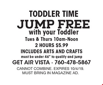 TODDLER TIME. Jump FREE with your Toddler Tues & Thurs 10am-Noon 2 HOURS $5.99. INCLUDES ARTS AND CRAFTS. Must be under 46