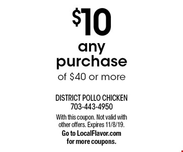 $10 off any purchase of $40 or more. With this coupon. Not valid with other offers. Expires 11/8/19. Go to LocalFlavor.com for more coupons.