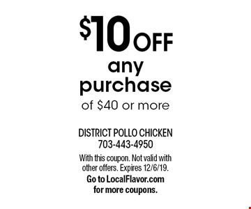 $10 off any purchase of $40 or more. With this coupon. Not valid with other offers. Expires 12/6/19. Go to LocalFlavor.com for more coupons.