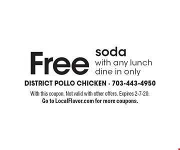 Free soda with any lunch dine in only. With this coupon. Not valid with other offers. Expires 2-7-20. Go to LocalFlavor.com for more coupons.