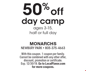 50% off day camp ages 3-15, half or full day . With this coupon. 1 coupon per family. Cannot be combined with any other offer, discount, promotion or certificate. Exp. 12/30/19. Go to LocalFlavor.com for more coupons.
