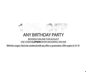 10% OFF ANY BIRTHDAY PARTY BOOKED ONLINE FOR AUGUST, USE CODE CLIPWIN WHEN BOOKING ONLINE. With this coupon. Not to be combined with any offers or promotions. Offer expires 8-31-19