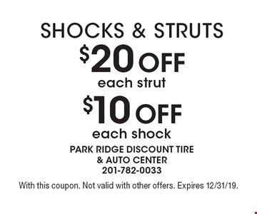 $20 off each strut or $10 off each shock. With this coupon. Not valid with other offers. Expires 12/31/19.