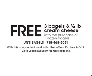 3 bagels & ½ lb cream cheese FREE with the purchase of 1 dozen bagels.  With this coupon. Not valid with other offers. Expires 9-6-19. Go to LocalFlavor.com for more coupons.