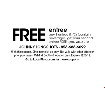FREE entree. Buy 1 entree & (2) fountain beverages, get your second entree FREE! (max value $10). With this coupon. Dine in or pick up only. Not valid with other offers or prior purchases. Valid at Deptford location only. Expires 12/6/19. Go to LocalFlavor.com for more coupons.