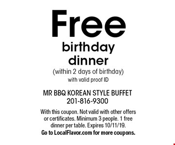 Free birthday dinner (within 2 days of birthday)with valid proof ID. With this coupon. Not valid with other offers or certificates. Minimum 3 people. 1 free dinner per table. Expires 10/11/19. Go to LocalFlavor.com for more coupons.