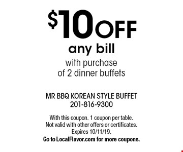 $10 off any bill with purchase of 2 dinner buffets. With this coupon. 1 coupon per table. Not valid with other offers or certificates. Expires 10/11/19. Go to LocalFlavor.com for more coupons.