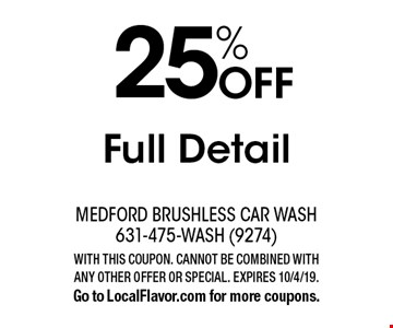 25% OFF Full Detail. WITH THIS COUPON. CANNOT BE COMBINED WITH ANY OTHER OFFER OR SPECIAL. EXPIRES 10/4/19. Go to LocalFlavor.com for more coupons.