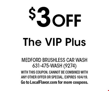 $3 OFF The VIP Plus. WITH THIS COUPON. CANNOT BE COMBINED WITH ANY OTHER OFFER OR SPECIAL. EXPIRES 10/4/19. Go to LocalFlavor.com for more coupons.