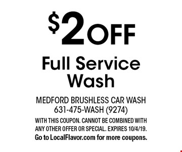 $2 OFF Full Service Wash. WITH THIS COUPON. CANNOT BE COMBINED WITH ANY OTHER OFFER OR SPECIAL. EXPIRES 10/4/19. Go to LocalFlavor.com for more coupons.