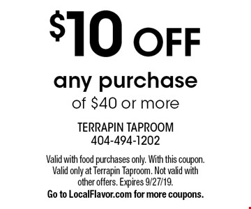$10 OFF any purchase of $40 or more. Valid with food purchases only. With this coupon. Valid only at Terrapin Taproom. Not valid with other offers. Expires 9/27/19. Go to LocalFlavor.com for more coupons.