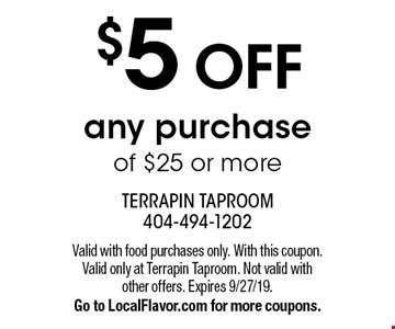 $5 OFF any purchase of $25 or more. Valid with food purchases only. With this coupon. Valid only at Terrapin Taproom. Not valid with other offers. Expires 9/27/19. Go to LocalFlavor.com for more coupons.