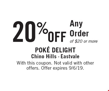 20% OFF Any Order of $20 or more. With this coupon. Not valid with other offers. Offer expires 9/6/19.