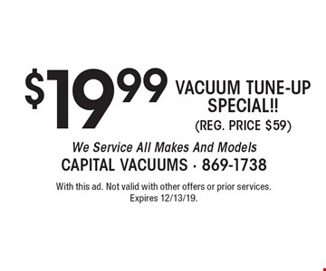 $19.99 VACUUM TUNE-UP SPECIAL!! (REG. PRICE $59). We Service All Makes And Models. With this ad. Not valid with other offers or prior services. Expires 12/13/19.