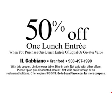 50% off One Lunch Entree When You Purchase One Lunch Entree Of Equal Or Greater Value. With this coupon. Limit one per table. Dine in only. Not valid with other offers. Please tip on pre-discounted amount. Not valid on Saturdays or on restaurant holidays. Offer expires 9/30/19. Go to LocalFlavor.com for more coupons.