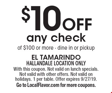 $10 off any check of $100 or more - dine in or pickup. With this coupon. Not valid on lunch specials. Not valid with other offers. Not valid on holidays. 1 per table. Offer expires 9/27/19. Go to LocalFlavor.com for more coupons.