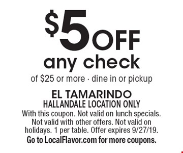 $5 off any check of $25 or more - dine in or pickup. With this coupon. Not valid on lunch specials. Not valid with other offers. Not valid on holidays. 1 per table. Offer expires 9/27/19. Go to LocalFlavor.com for more coupons.