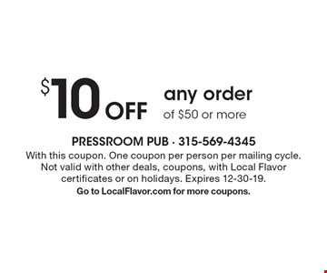 $10 Off any order of $50 or more. With this coupon. One coupon per person per mailing cycle. Not valid with other deals, coupons, with Local Flavor certificates or on holidays. Expires 12-30-19. Go to LocalFlavor.com for more coupons.