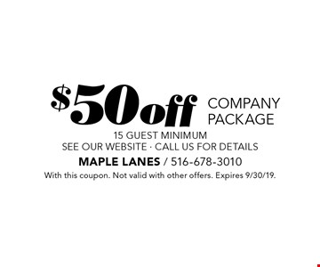 $50 off company package 15 guest minimum. See our website - call us for details. With this coupon. Not valid with other offers. Expires 9/30/19.