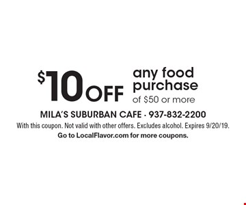 $10 Off any food purchase of $50 or more. With this coupon. Not valid with other offers. Excludes alcohol. Expires 9/20/19. Go to LocalFlavor.com for more coupons.