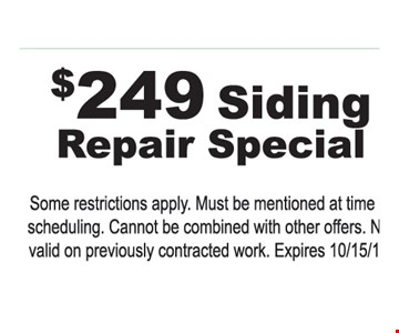 $249 Siding Repair Special Some restrictions apply. Must be mentioned at time of scheduling. Cannot be combined with other offers. Not valid on previously contracted work. Expires 10/15/19