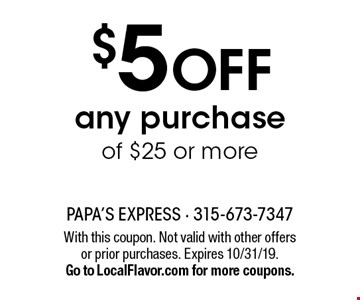 $5 off any purchase of $25 or more. With this coupon. Not valid with other offers or prior purchases. Expires 10/31/19. Go to LocalFlavor.com for more coupons.