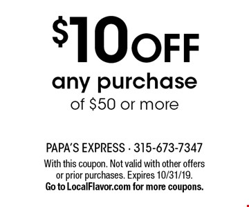 $10 off any purchase of $50 or more. With this coupon. Not valid with other offers or prior purchases. Expires 10/31/19. Go to LocalFlavor.com for more coupons.