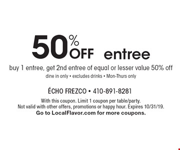 50% OFF entree. With this coupon. Limit 1 coupon per table/party. Not valid with other offers, promotions or happy hour. Expires 10/31/19. Go to LocalFlavor.com for more coupons.
