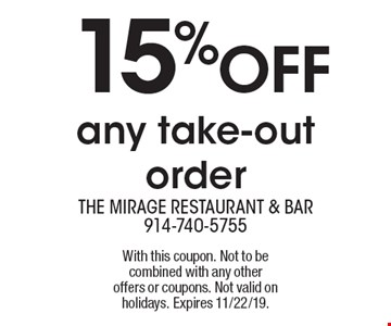 15% OFF any take-out order. With this coupon. Not to be combined with any other offers or coupons. Not valid on holidays. Expires 11/22/19.