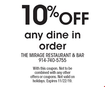 10% OFF any dine in order. With this coupon. Not to be combined with any other offers or coupons. Not valid on holidays. Expires 11/22/19.