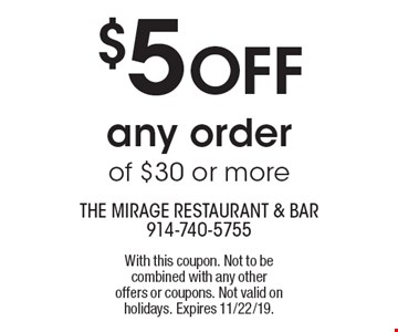 $5 OFF any order of $30 or more. With this coupon. Not to be combined with any other offers or coupons. Not valid on holidays. Expires 11/22/19.